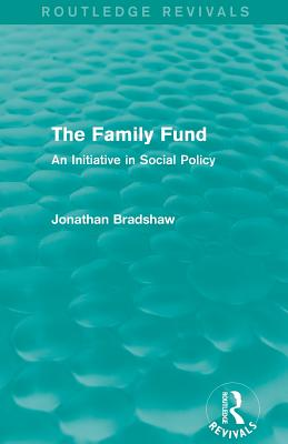 The Family Fund: An Initiative in Social Policy - Bradshaw, Jonathan