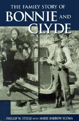 The Family Story of Bonnie and Clyde - Steele, Phillip, and Scoma, Marie