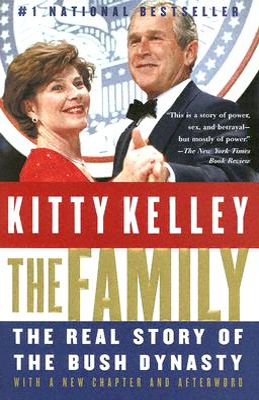 The Family: The Real Story of the Bush Dynasty - Kelley, Kitty