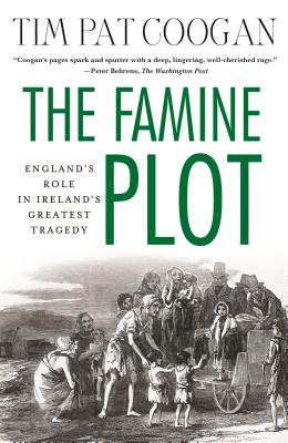 The Famine Plot: England's Role in Ireland's Greatest Tragedy - Coogan, Tim Pat