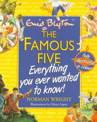 The Famous Five Everything You Ever Wanted To Know! - Wright, Norman