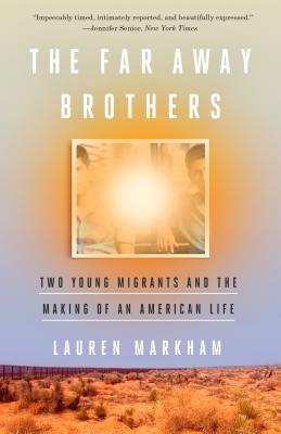 The Far Away Brothers: Two Young Migrants and the Making of an American Life - Markham, Lauren