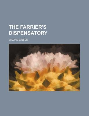 The Farrier's Dispensatory - Gibson, William, Dr.