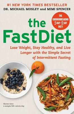 The Fastdiet: Lose Weight, Stay Healthy, and Live Longer with the Simple Secret of Intermittent Fasting - Mosley, Michael (Read by), and Spencer, Mimi (Read by)