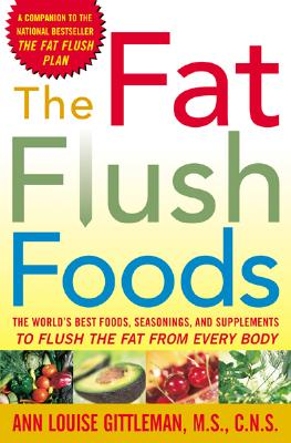 The Fat Flush Foods - Gittleman, Ann Louise, PH.D., CNS