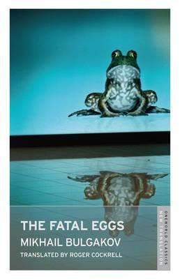 The Fatal Eggs - Bulgakov, Mikhail Afanasevich, and Cockrell, Roger (Translated by)