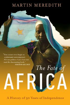 The Fate of Africa: From the Hopes of Freedom to the Heart of Despair; A History of Fifty Years of Independence - Meredith, Martin