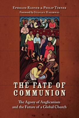 The Fate of Communion: The Agony of Anglicanism and the Future of a Global Church - Radner, Ephraim, and Turner, Philip