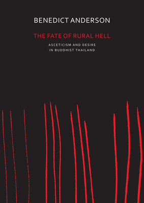 The Fate of Rural Hell: Asceticism and Desire in Buddhist Thailand - Anderson, Benedict