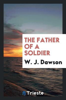 The Father of a Soldier - Dawson, W J