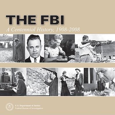 The FBI: A Centennial History, 1908-2008 - Mueller, Robert S, and Miller, John J, and Kortan, Michael P