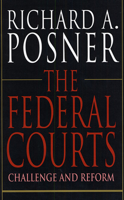 The Federal Courts: Challenge and Reform - Posner, Richard A