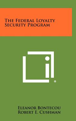 The Federal Loyalty Security Program - Bontecou, Eleanor, and Cushman, Robert E (Editor)