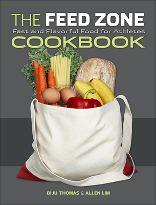 The Feed Zone Cookbook: Fast and Flavorful Food for Athletes - Lim, Allen, Dr., PhD (Contributions by), and Thomas, Biju