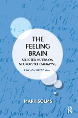 The Feeling Brain: Selected Papers on Neuropsychoanalysis - Solms, Mark