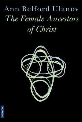 The Female Ancestors of Christ - Ulanov, Ann Belford, Dr.