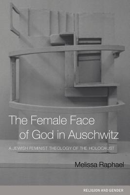 The Female Face of God in Auschwitz - Raphael, Melissa