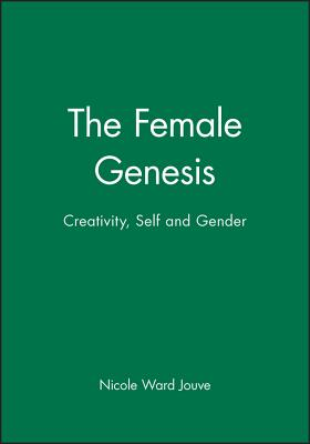 The Female Genesis: Creativity, Self and Gender - Jouve, Nicole Ward