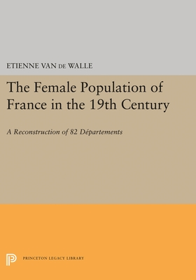 The Female Population of France in the 19th Century: A Reconstruction of 82 Departments - Walle, Etienne van de