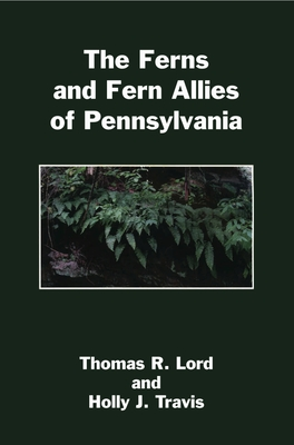 The Ferns and Fern Allies of Pennsylvania - Lord, Thomas R