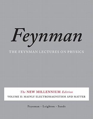The Feynman Lectures on Physics, Vol. II: The New Millennium Edition: Mainly Electromagnetism and Matter - Feynman, Richard P., and Leighton, Robert B., and Sands, Matthew