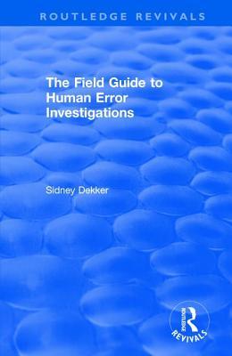 The Field Guide to Human Error Investigations - Dekker, Sidney