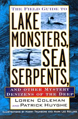 The Field Guide to Lake Monsters, Sea Serpents, and Other Mystery Denizens of the Deep - Coleman, Loren L, and Trumbore, Harry (Illustrator), and Rollins, Mark Lee (Illustrator)