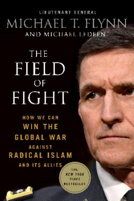 The Field of Fight: How We Can Win the Global War Against Radical Islam and Its Allies - Flynn, Michael T, and Ledeen, Michael