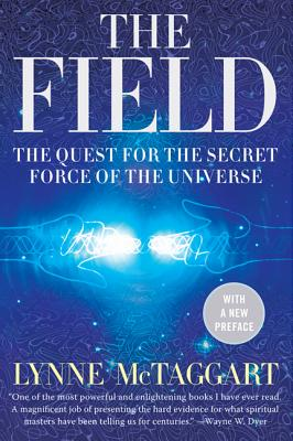 The Field: The Quest for the Secret Force of the Universe - McTaggart, Lynne
