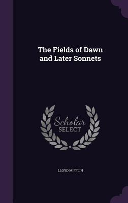 The Fields of Dawn and Later Sonnets - Mifflin, Lloyd