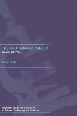 The Fight Against Cancer: France 1890-1940 - Pinell, Patrice