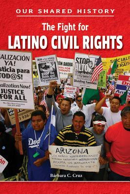 The Fight for Latino Civil Rights - Cruz, Barbara C, and Cruz, Baarbara