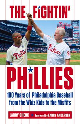 The Fightin' Phillies: 100 Years of Philadelphia Baseball from the Whiz Kids to the Misfits - The Baron