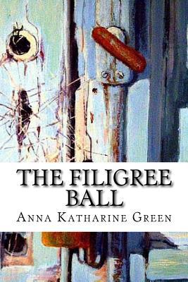 The Filigree Ball - Green, Anna Katharine