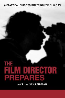 The Film Director Prepares: A Practical Guide to Directing for Film & TV - Schreibman, Myrl A