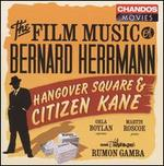The Film Music of Bernard Hermann: Hangover Square & Citizen Kane