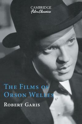 The Films of Orson Welles - Garis, Robert, Professor