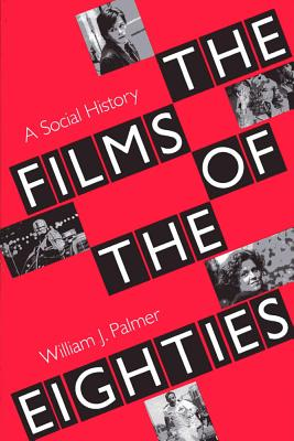 The Films of the Eighties: A Social History - Palmer, William J