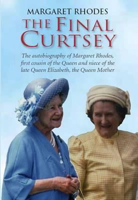 The Final Curtsey: The Autobiography of Margaret Rhodes, First Cousin of the Queen and Niece of Queen Elizabeth, the Queen Mother - Rhodes, Margaret