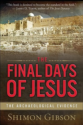 The Final Days of Jesus: The Archaeological Evidence - Gibson, Shimon