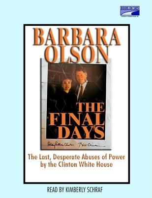 The Final Days: The Last, Desperate Abuses of Power by the Clinton White House - Olson, Barbara