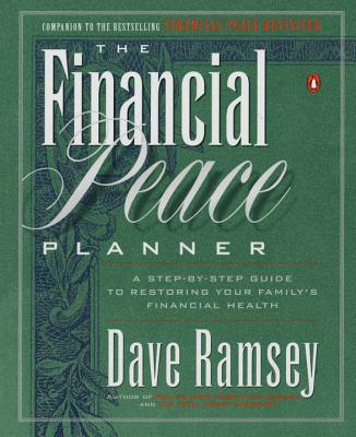 The Financial Peace Planner: A Step-By-Step Guide to Restoring Your Family's Financial Health - Ramsey, Dave