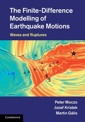 The Finite-Difference Modelling of Earthquake Motions: Waves and Ruptures - Moczo, Peter, and Kristek, Jozef, and Galis, Martin