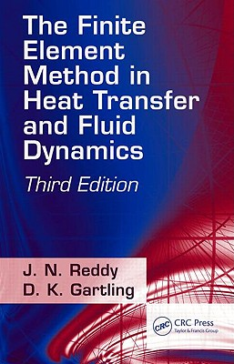 The Finite Element Method in Heat Transfer and Fluid Dynamics - Reddy, J N, Dr., and Gartling, D K