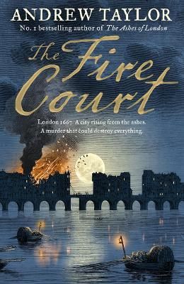 The Fire Court: A Gripping Historical Thriller from the Bestselling Author of the Ashes of London - Taylor, Andrew