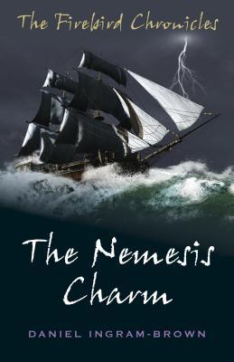 The Firebird Chronicles: The Nemesis Charm - Ingram-Brown, Daniel