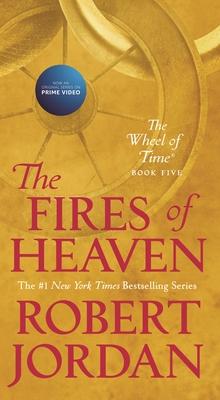 The Fires of Heaven: Book Five of 'the Wheel of Time' - Jordan, Robert
