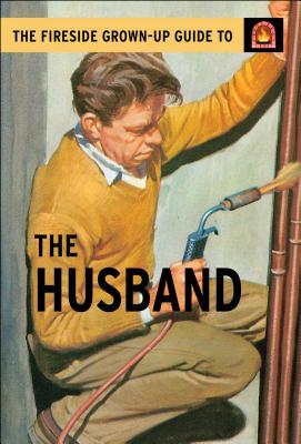The Fireside Grown-Up Guide to the Husband - Hazeley, Jason, and Morris, Joel