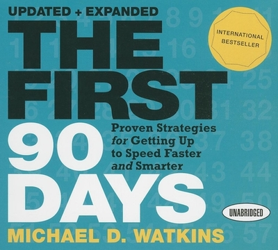 The First 90 Days: Proven Strategies for Getting Up to Speed Faster and Smarter - Watkins, Michael D, and Gardner, Grover, Professor (Narrator)