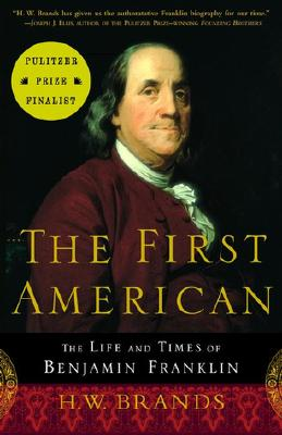 The First American: The Life and Times of Benjamin Franklin - Brands, H W